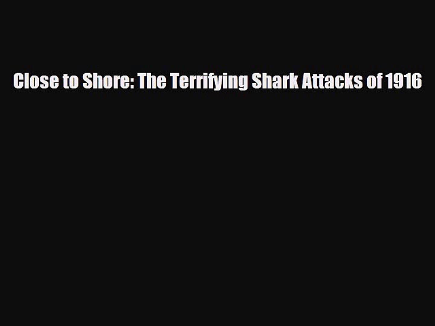 Download ‪Close to Shore: The Terrifying Shark Attacks of 1916 PDF Free