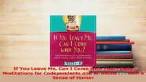 Read  If You Leave Me Can I Come with You Daily Meditations for Codependents and AlAnons   PDF Online