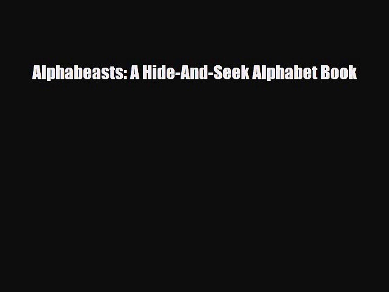 Read Alphabeasts A Hide And Seek Alphabet Book Ebook Online