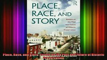 Read  Place Race and Story Essays on the Past and Future of Historic Preservation  Full EBook