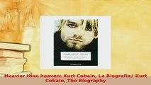 Download  Heavier than heaven Kurt Cobain La Biografia Kurt Cobain The Biography Free Books