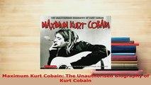 PDF  Maximum Kurt Cobain The Unauthorised Biography of Kurt Cobain Free Books