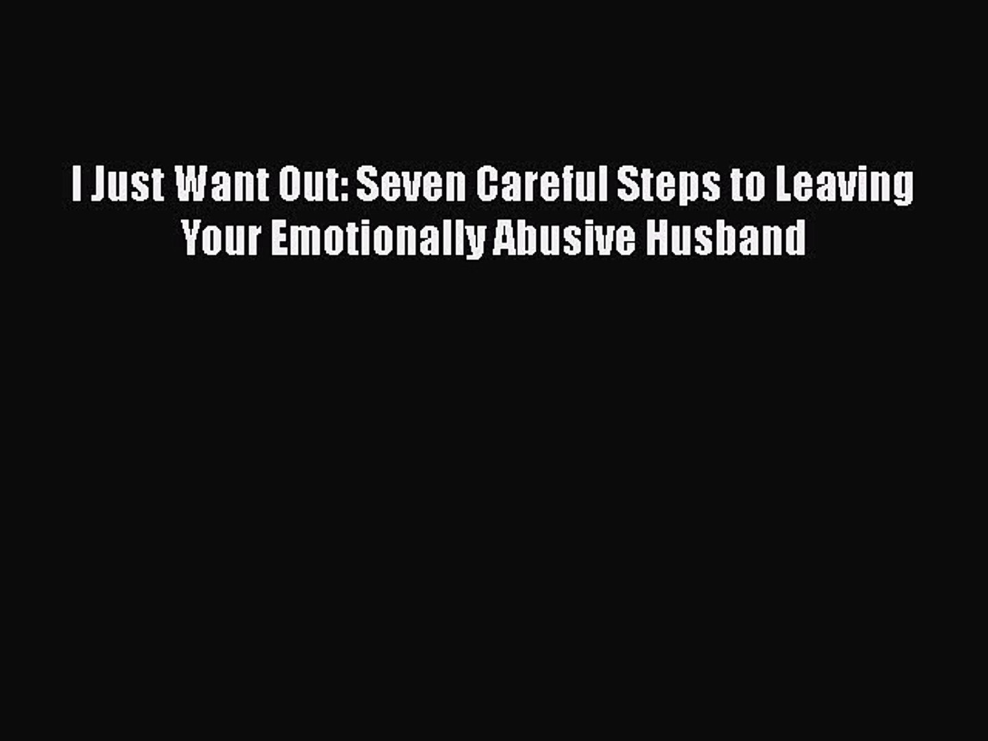 PDF I Just Want Out: Seven Careful Steps to Leaving Your Emotionally  Abusive Husband EBook