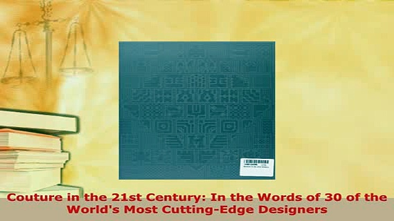PDF  Couture in the 21st Century In the Words of 30 of the Worlds Most CuttingEdge Designers PDF Full Ebook