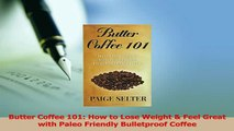 Download  Butter Coffee 101 How to Lose Weight  Feel Great with Paleo Friendly Bulletproof Coffee Ebook Free
