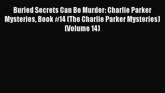 PDF Buried Secrets Can Be Murder: Charlie Parker Mysteries Book #14 (The Charlie Parker Mysteries)