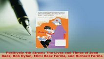 Download  Positively 4th Street The Lives and Times of Joan Baez Bob Dylan Mimi Baez Fariña and Ebook