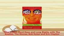 PDF  Miss ODell Hard Days and Long Nights with The Beatles The Stones Bob Dylan and Eric Read Online