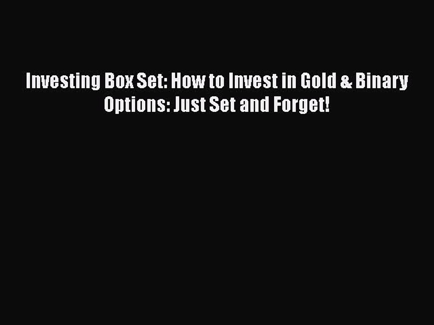 [Read book] Investing Box Set: How to Invest in Gold & Binary Options: Just Set and Forget!