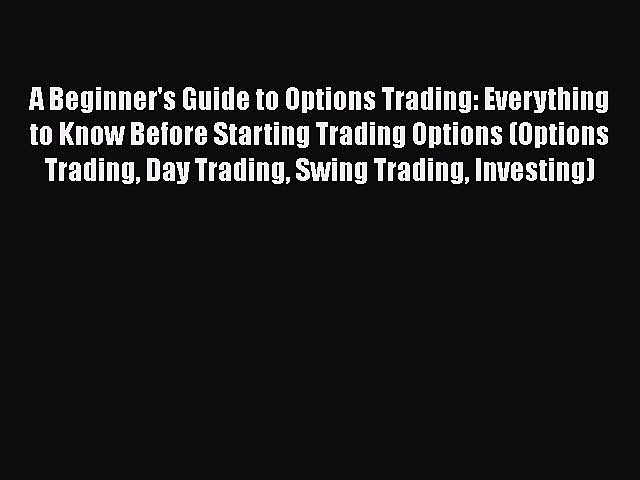 [Read book] A Beginner's Guide to Options Trading: Everything to Know Before Starting Trading