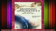 Read  Beginning Apologetics 4 How to Answer Atheists and New Agers  Full EBook