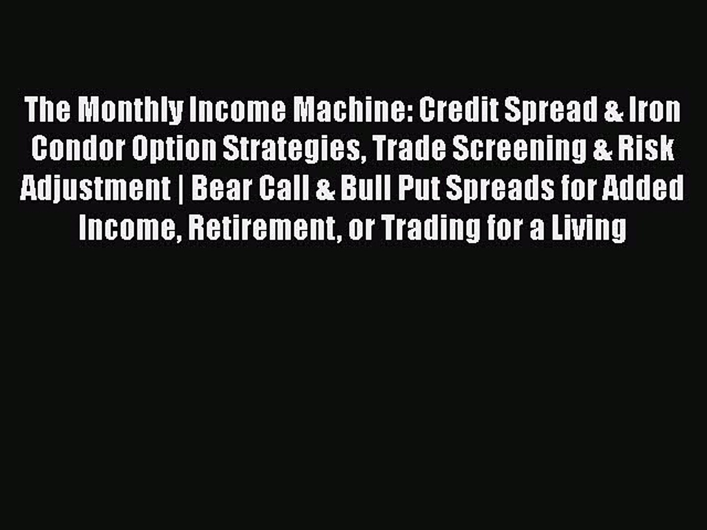 [Read book] The Monthly Income Machine: Credit Spread & Iron Condor Option  Strategies Trade