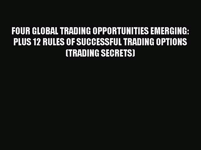 [Read book] FOUR GLOBAL TRADING OPPORTUNITIES EMERGING: PLUS 12 RULES OF SUCCESSFUL TRADING