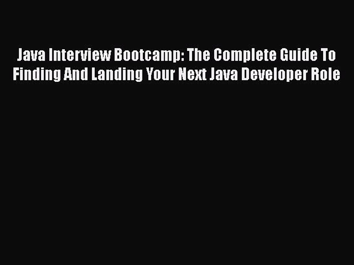 [Read book] Java Interview Bootcamp: The Complete Guide To Finding And Landing Your Next Java