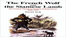 Download The French Wolf and the Siamese Lamb   The French Threat to Siamese Independence  1858