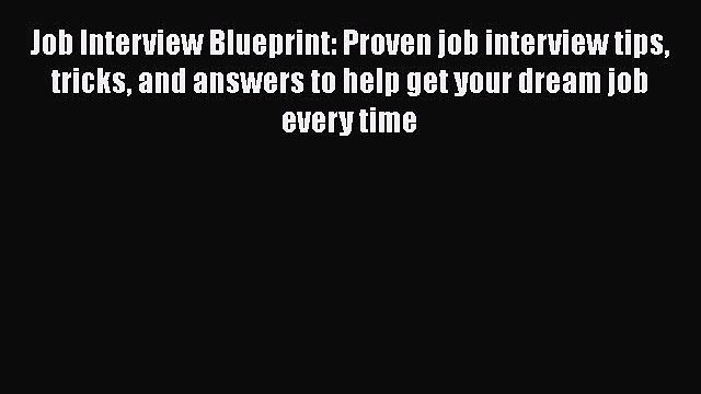 [Read book] Job Interview Blueprint: Proven job interview tips tricks and answers to help get
