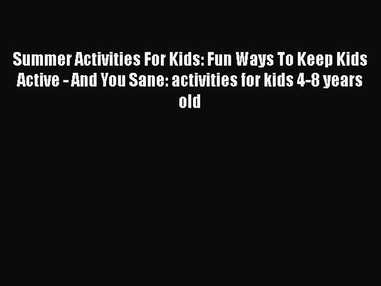Download Summer Activities For Kids: Fun Ways To Keep Kids Active - And You Sane: activities