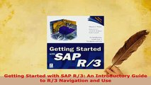 Download  Getting Started with SAP R3 An Introductory Guide to R3 Navigation and Use  Read Online