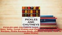 Download  PICKLES AND CHUTNEYS Enjoy Homemade Spicy Sour Salty Cured Pickles and Chutneys Recipes PDF Online