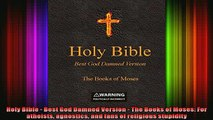 Read  Holy Bible  Best God Damned Version  The Books of Moses For atheists agnostics and fans  Full EBook