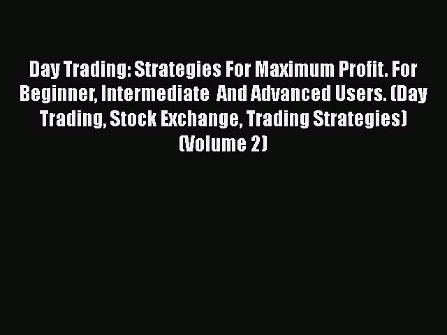 [Read book] Day Trading: Strategies For Maximum Profit. For Beginner Intermediate  And Advanced