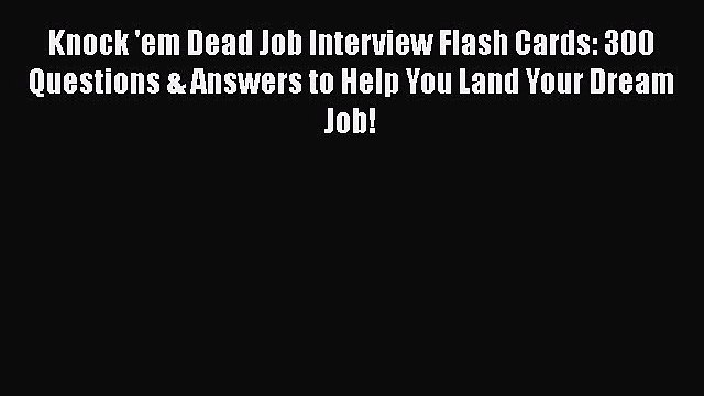 [Read book] Knock 'em Dead Job Interview Flash Cards: 300 Questions & Answers to Help You Land