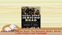 PDF  Going Down Jericho Road The Memphis Strike Martin Luther Kings Last Campaign Read Online