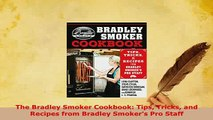 PDF  The Bradley Smoker Cookbook Tips Tricks and Recipes from Bradley Smokers Pro Staff Download Full Ebook