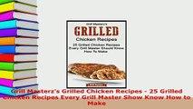 Download  Grill Masterzs Grilled Chicken Recipes  25 Grilled Chicken Recipes Every Grill Master Read Online