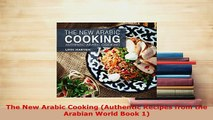 Download  The New Arabic Cooking Authentic Recipes from the Arabian World Book 1 Read Online