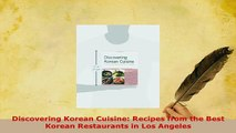 Download  Discovering Korean Cuisine Recipes from the Best Korean Restaurants in Los Angeles Free Books