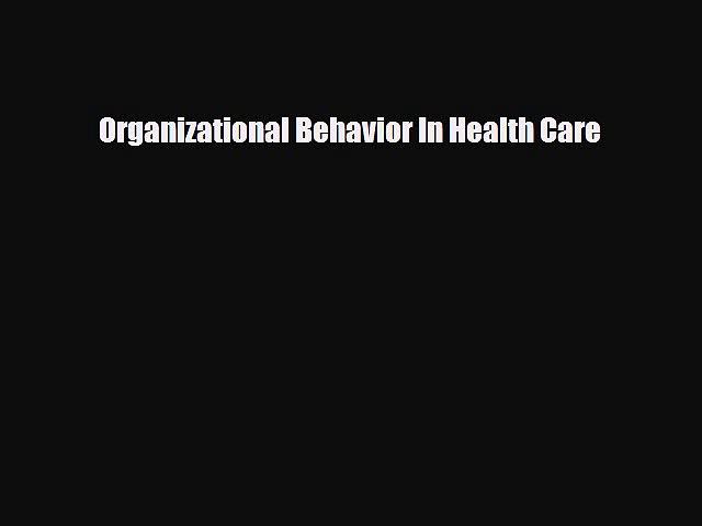 Organizational Behavior In Health Care [Read] Full Ebook