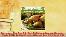 Download  Samosas The Top 50 Most Delicious Samosa Recipes  Tasty Little Indian Snacks Recipe Top PDF Full Ebook