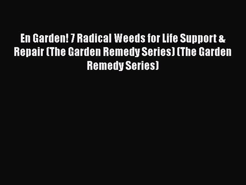 [Read book] En Garden! 7 Radical Weeds for Life Support & Repair (The Garden Remedy Series)
