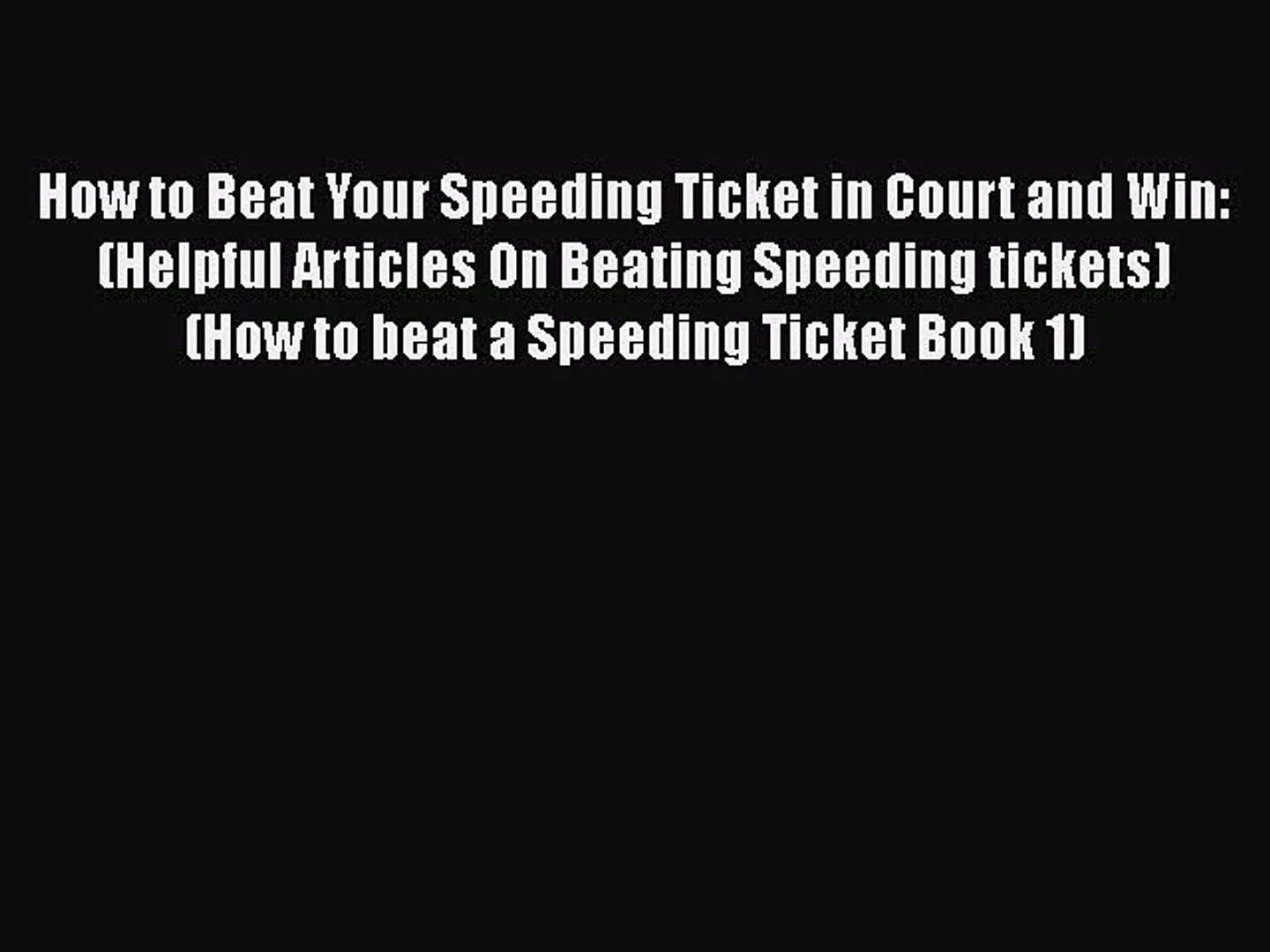 How To Beat A Speeding Ticket >> Download How To Beat Your Speeding Ticket In Court And Win Helpful Articles On Beating Speeding