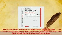 PDF  Tuttle Learning Chinese Characters HSK Levels 1 3 A Revolutionary New Way to Learn and Download Online