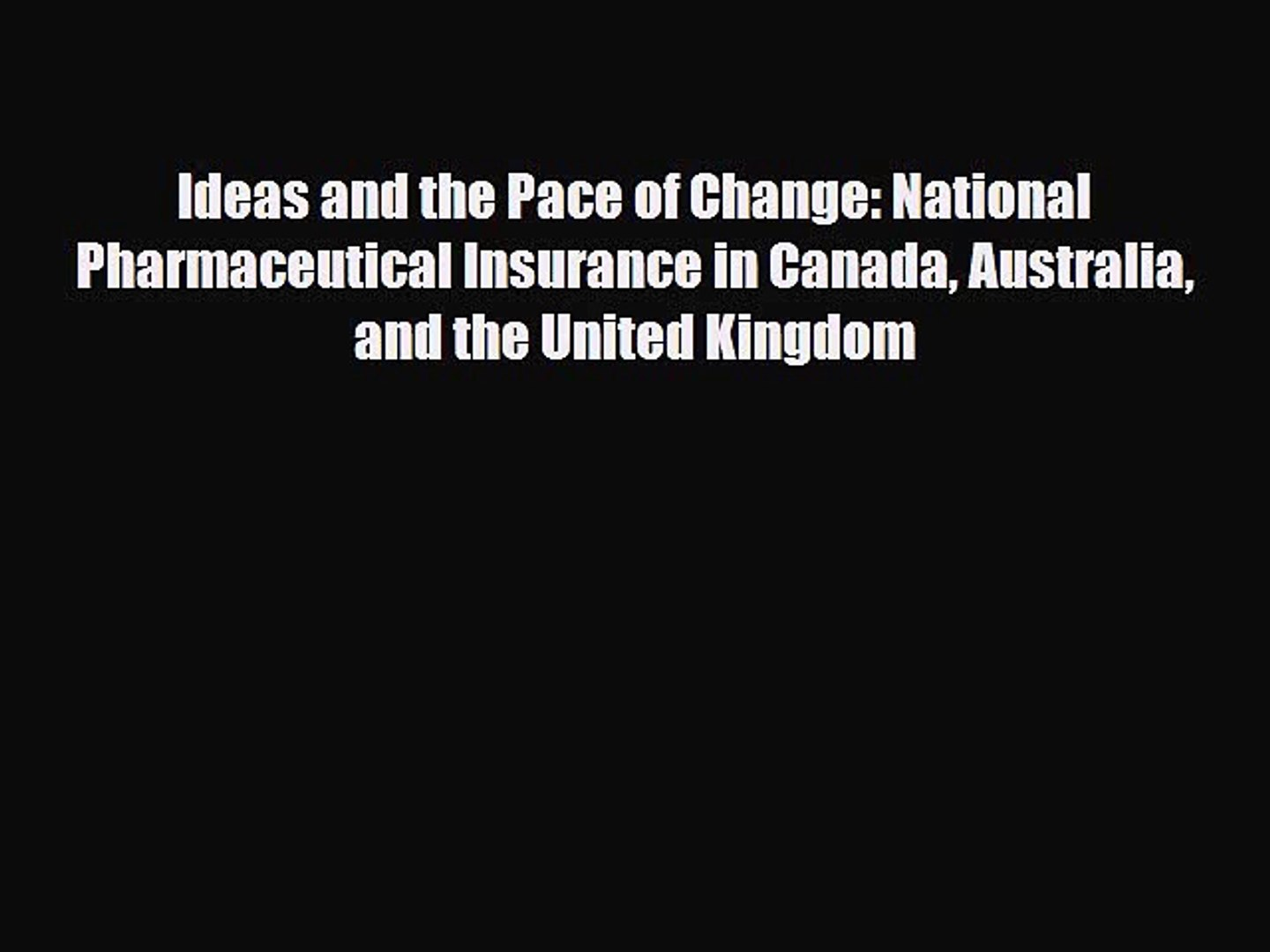 Ideas and the Pace of Change: National Pharmaceutical Insurance in Canada Australia and the