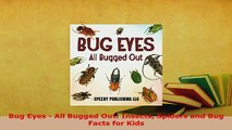 PDF  Bug Eyes  All Bugged Out Insects Spiders and Bug Facts for Kids Download Full Ebook