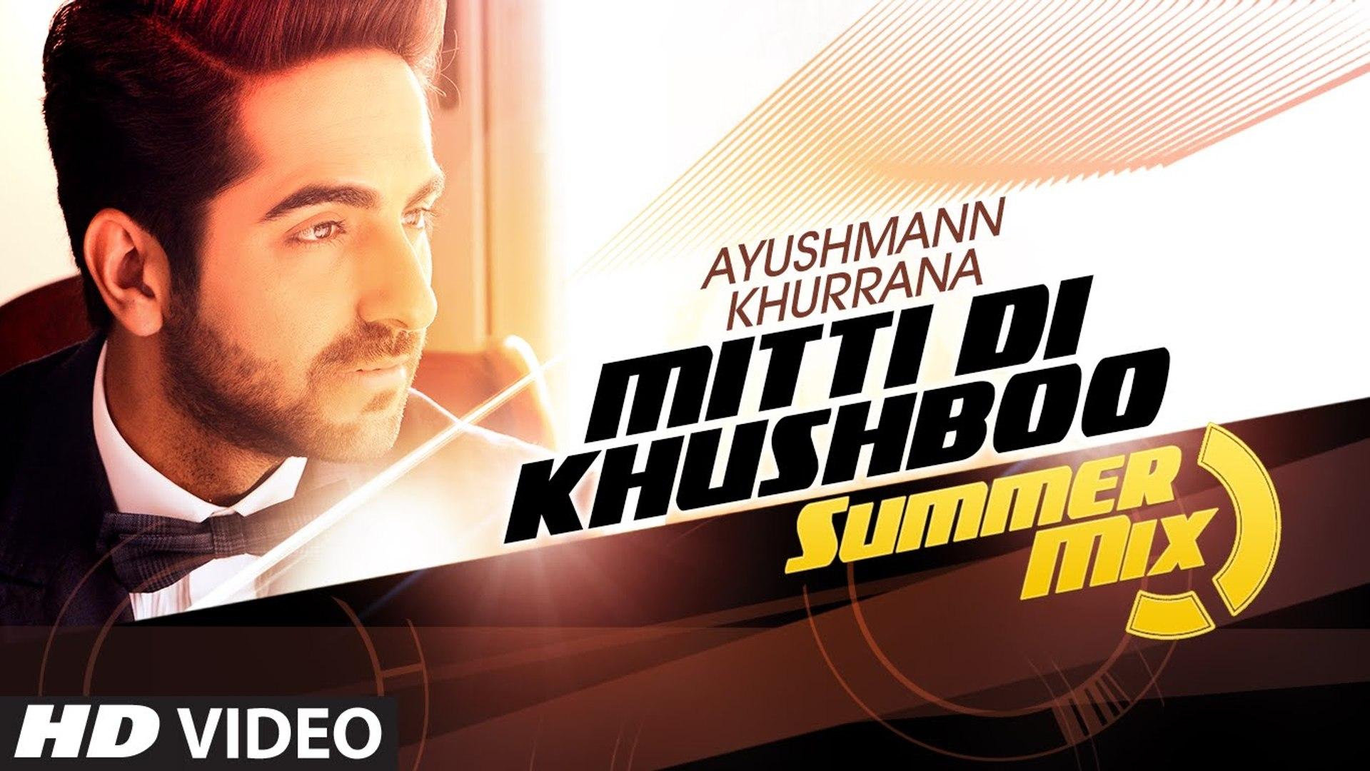 Mitti Di Khushboo (Summer Mix) VIDEO Song Ayushmann Khurrana