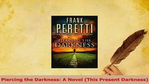 Read  Piercing the Darkness A Novel This Present Darkness Ebook Free