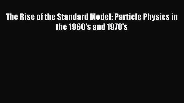 [Read Book] The Rise of the Standard Model: Particle Physics in the 1960's and 1970's  Read