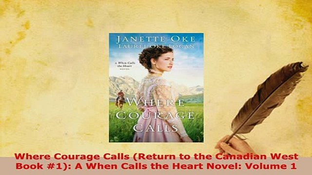 PDF  Where Courage Calls Return to the Canadian West Book 1 A When Calls the Heart Novel Free Books