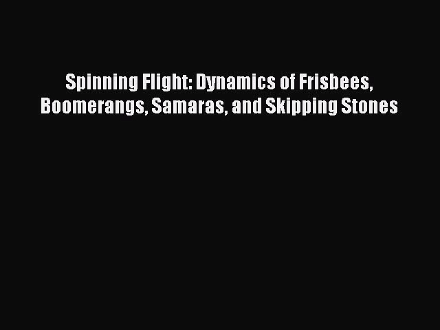 [Read Book] Spinning Flight: Dynamics of Frisbees Boomerangs Samaras and Skipping Stones Free
