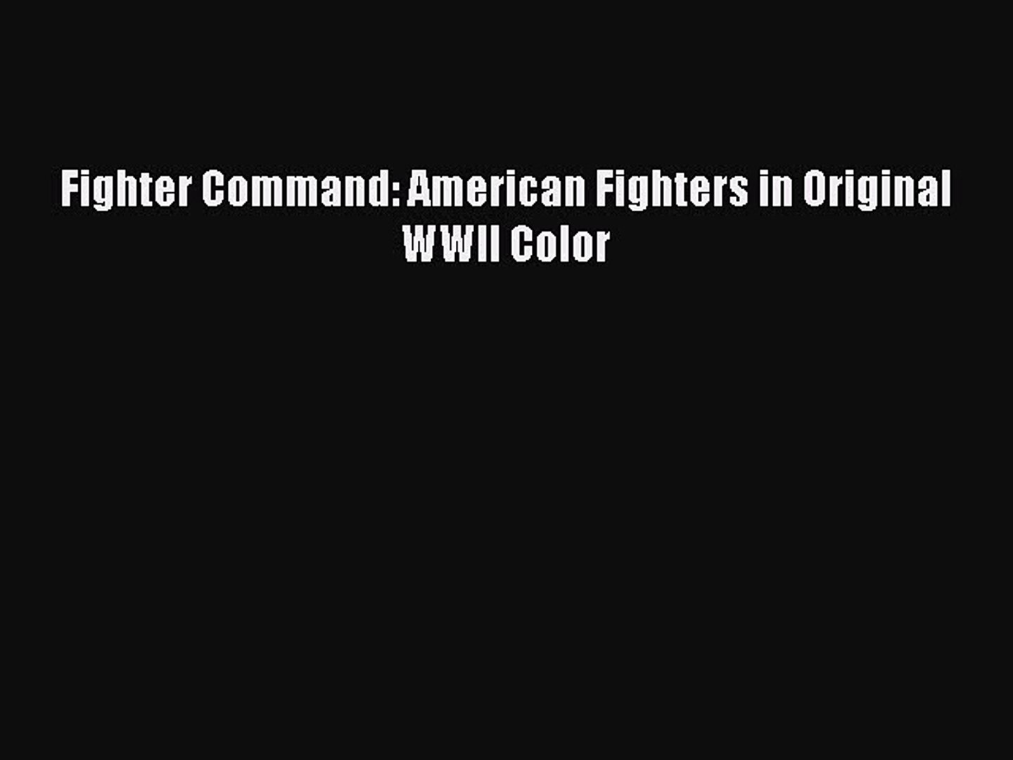 [Read Book] Fighter Command: American Fighters in Original WWII Color  EBook