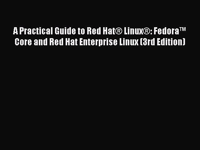 Read A Practical Guide to Red Hat® Linux®: Fedora™ Core and Red Hat Enterprise Linux (3rd Edition)