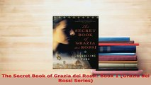 Download  The Secret Book of Grazia dei Rossi Book 1 Grazia dei Rossi Series  Read Online