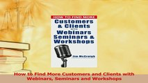 Read  How to Find More Customers and Clients with Webinars Seminars and Workshops Ebook Free