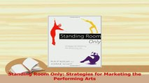 Read  Standing Room Only Strategies for Marketing the Performing Arts Ebook Free