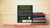 Read  Hatching Twitter A True Story of Money Power Friendship and Betrayal Ebook Free