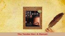 Read  The Tender Bar A Memoir Ebook Free